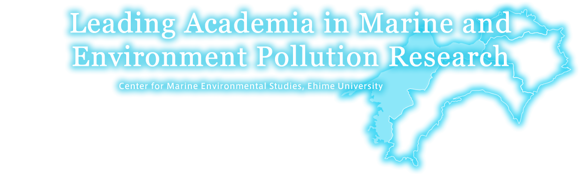 Leading Academia in Marine and Environment Pollution Research Center for Marine Environmental Studies, Ehime University